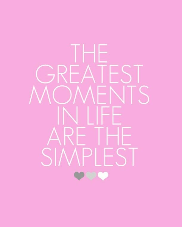 The Greatest Moments In Life Are The Simplest Good Life Quotes Moments Quotes Quotations