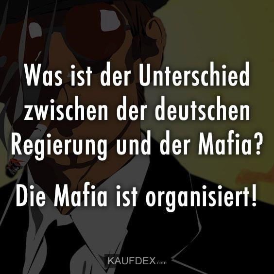 mafia sprüche Was ist der Unterschied zwischen der deutschen Regierung und der  mafia sprüche