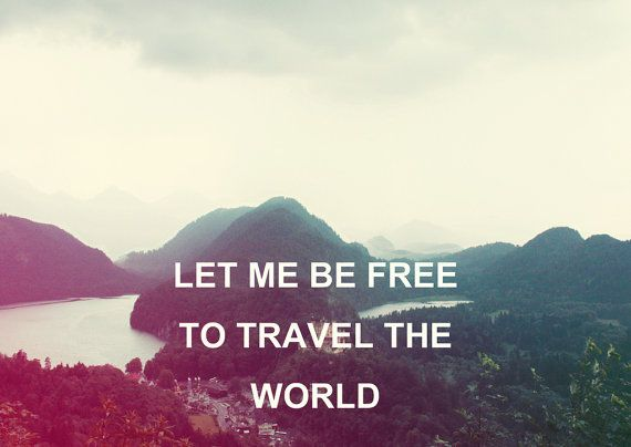 """Let me be free to travel the world""  www.iesabroad.org #travel #studyabroad #quote"