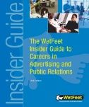 WetFeet Insider Guide to Careers in Advertising and Public Relations- Book available online from the Miller Nichols Library