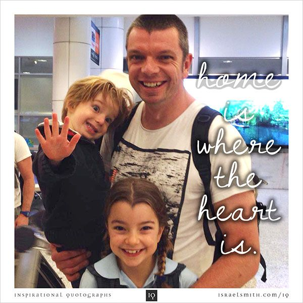 Home is where - Inspirational Quotograph by Israel Smith #inspiration #quotes http://israelsmith.com/iq/home/