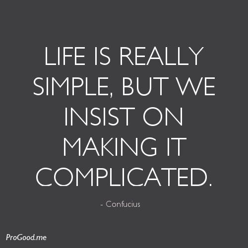 Life Is So Easy Quotes: Life Is Really Simple, But We Insist On Making It