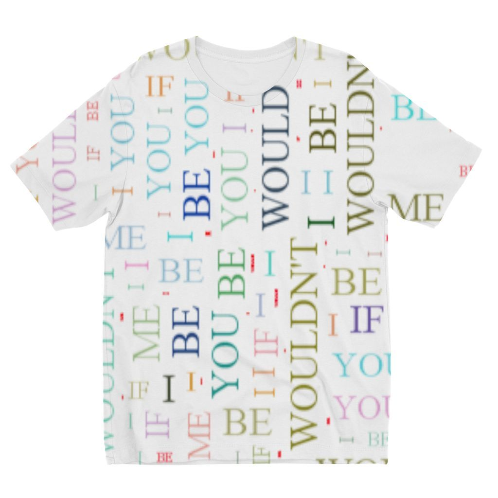 IF I WOULD BE YOU I WOULDNT BE ME Kids Sublimation TShirt