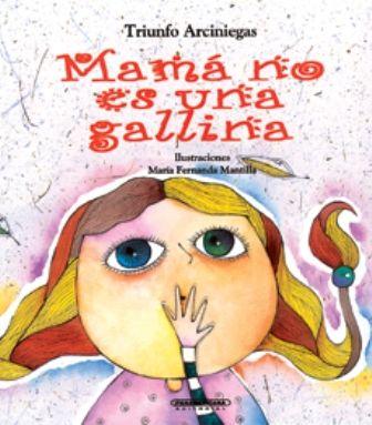 Triunfo Aciniegas María Fernanda Mamá No Es Una Gallina Editorial Panamericana 5 A 8 Años Libros Para Niños Cuentos Libros