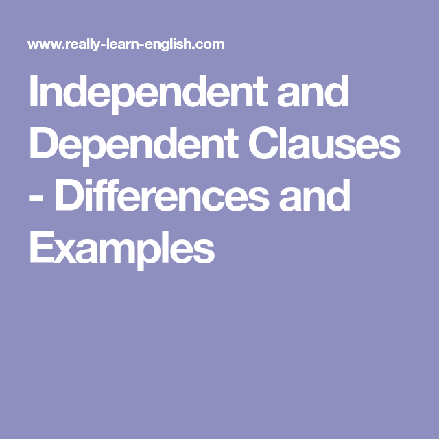 Independent And Dependent Clauses Differences And Examples