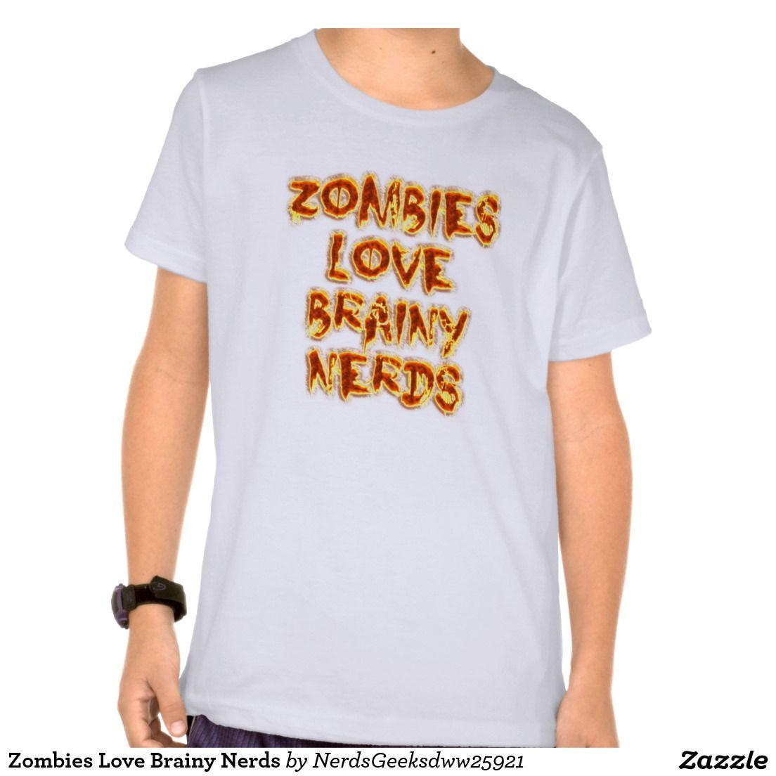 f7fc7333d Zombies Love Brainy Nerds Tshirt #Nerd #Geek #Kids #Tee #Shirt #Gift  #School #Customize #Zazzle