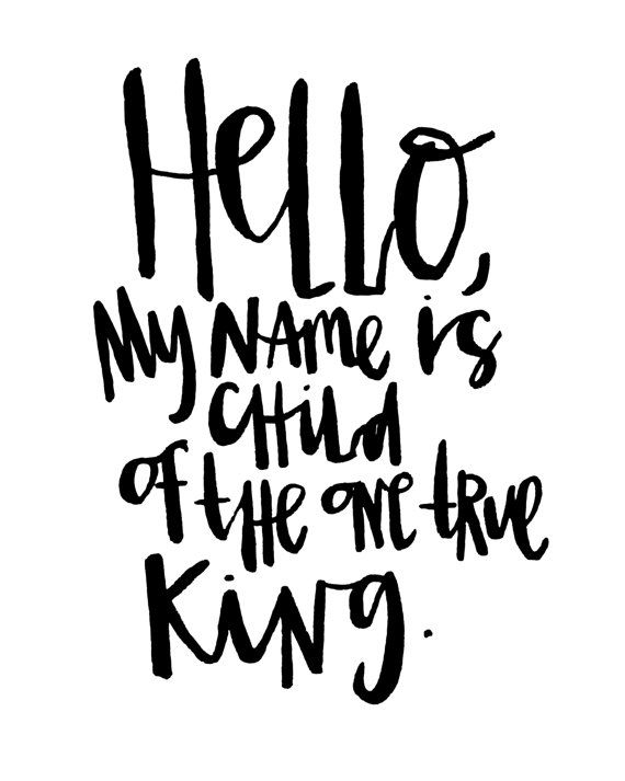Hello My Name Is Child Of The One True King Digital by