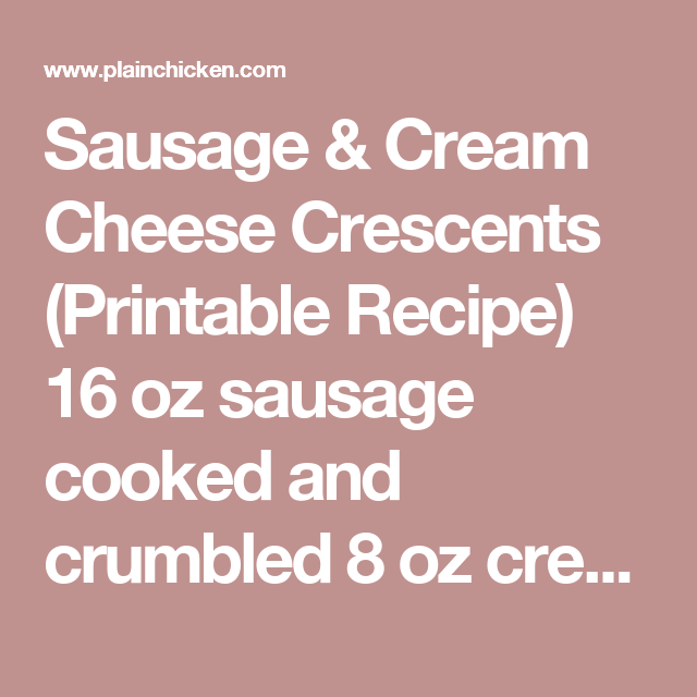 Sausage & Cream Cheese Crescents (Printable Recipe)  16 oz sausage cooked and crumbled 8 oz cream cheese softened