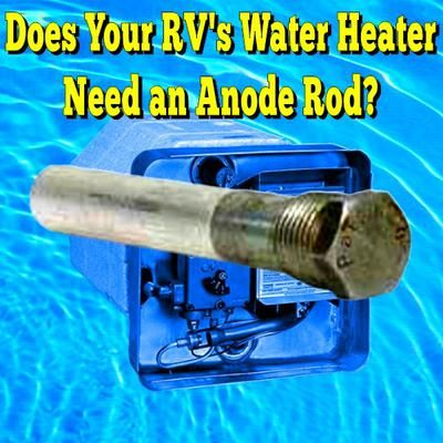 Does Your Rv S Water Heater Need An Anode Rod Rv Water Heater Rv Water Rv Camping Tips