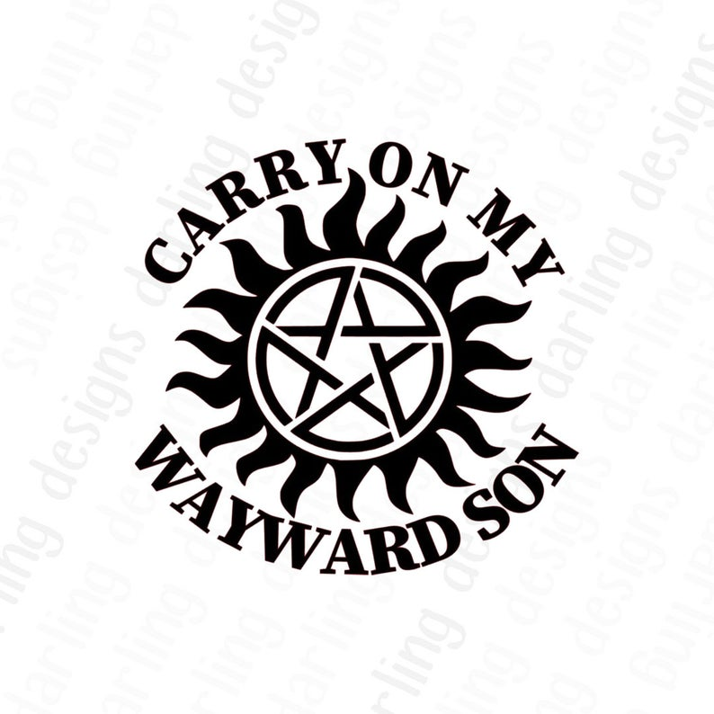 Carry on my wayward son Supernatural inspired anti