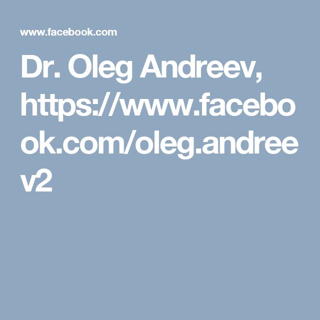 Dr. Oleg Andreev, https://www.facebook.com/oleg.andreev2