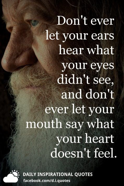 Don't ever let your ears hear what your eyes didn't see, and don't...