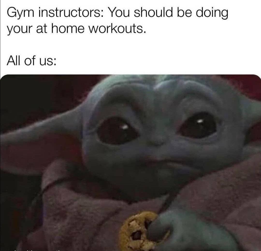 Quarantinelife Lockdown Whatdoyoumean Gymclosed Babyyoda Meme Yoda Funny Yoda Meme Funny Relatable Memes