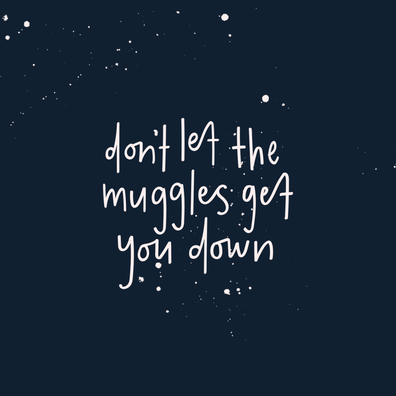 Harry Potter Quote About Friendship Don't Let The Muggles Get You Down  Lettering  Magic  Harry