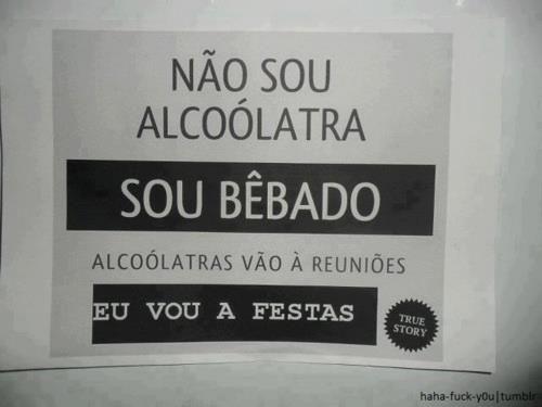 Mensagem Para Bebado: Não Sou Alcoólatra. Sou Bêbado. Alcoólatras Vão à Reuniões