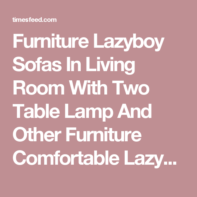 Furniture Lazyboy Sofas In Living Room With Two Table Lamp And Other ...
