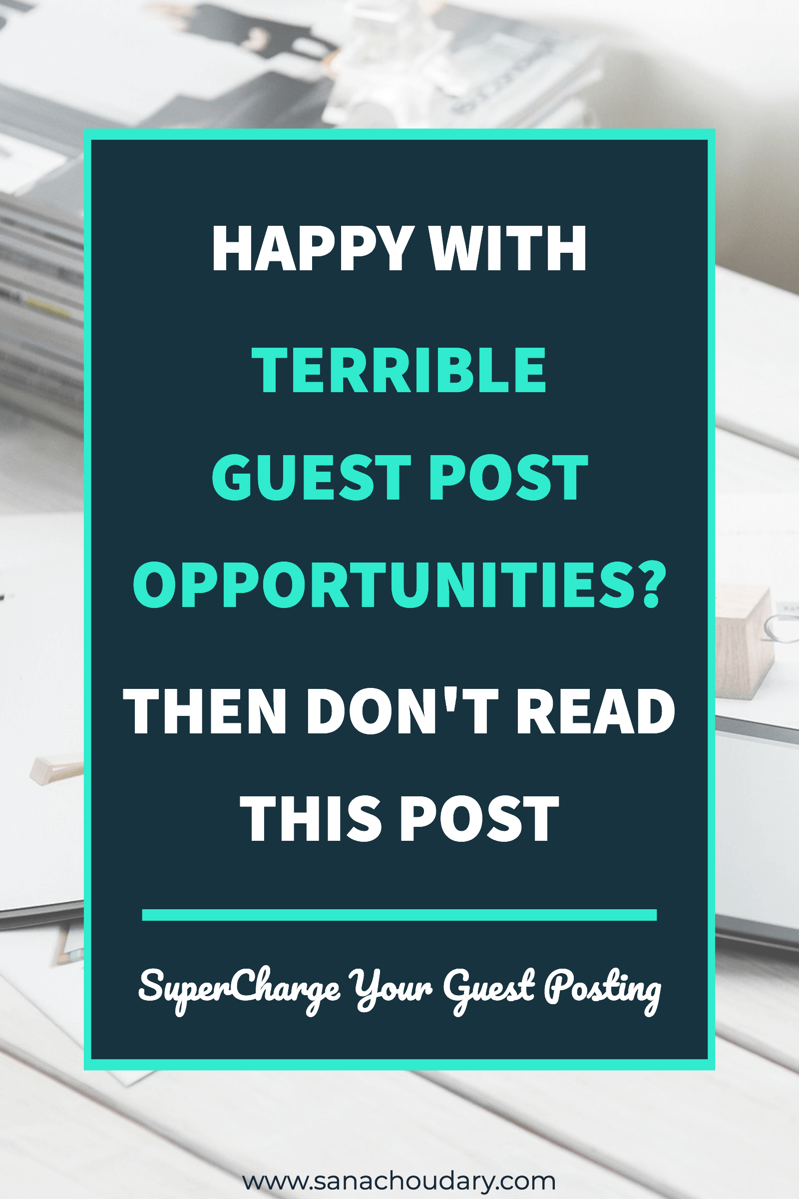 Happy with terrible guest posting opportunities? Then don't