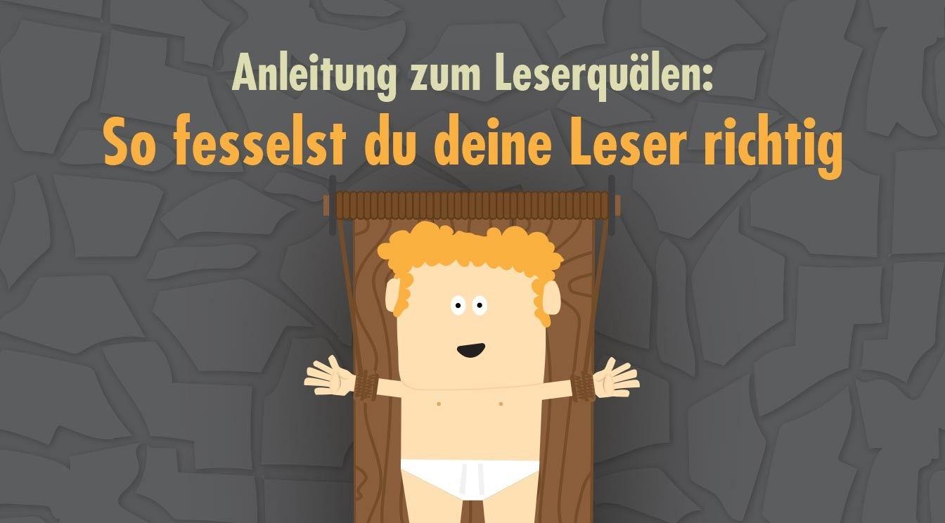 Anleitung Zum Leserqualen 4 Fiese Methoden Um Deinen Lesern Susse Qualen Zu Bereiten Erfolgreich Bloggen Online Marketing Bloggen