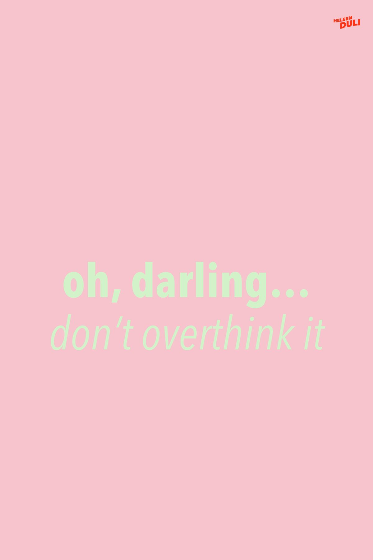 Quote: oh, darling... don't overthink it. An aesthetic wallpaper or background for your Iphone