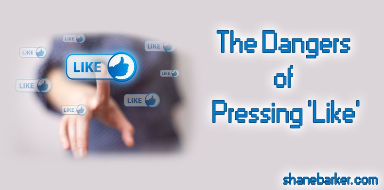 """The Dangers of Pressing """"Like"""""""