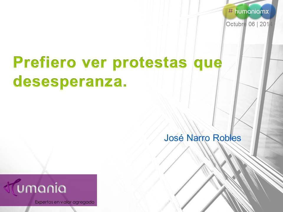 Prefiero ver protestas que desesperanza.  José Narro Robles  #humaniamx #consultores #capitalhumano #recursoshumanos #empleo #trabajo #vacante #ofertalaboral