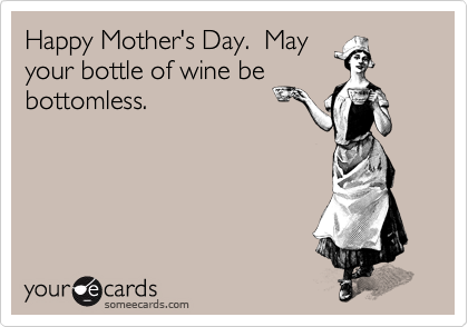 Happy Mothers Day May Your Bottle Of Wine Be Bottomless Funny