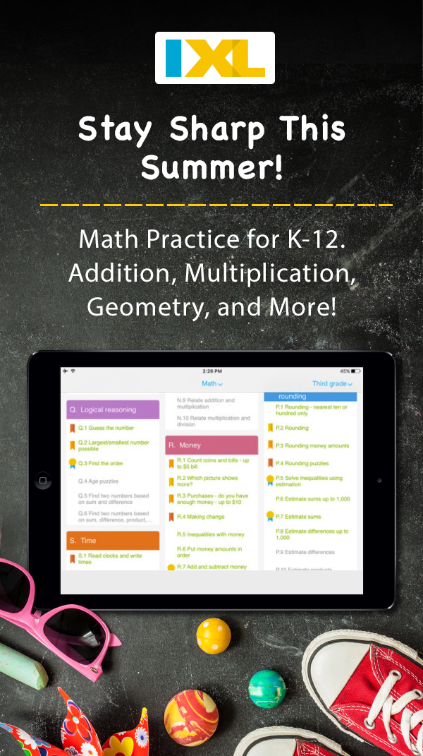 This summer, give your kids practice that feels like play! IXL is ...