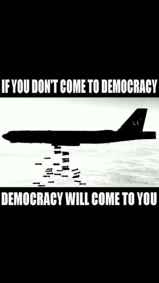 "What the US government really means when they say they ""just want ""Democracy"" in another country ."