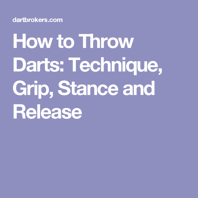How to Throw Darts: Technique, Grip, Stance and Release ...