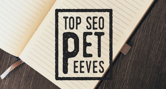 15 Experts Share Their Top SEO Pet Peeves