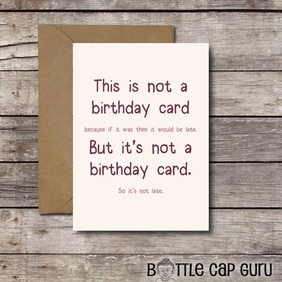 This Is Not A Birthday Card / Funny Belated Birthday Card
