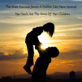 The Most Precious Jewels A Mother Can Have Around Her Neck Are The Arms Of Her Children