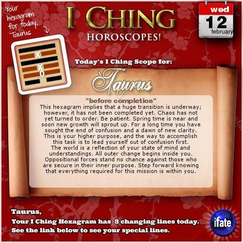 Click here to view your I Ching changing lines, Taurus: http://www.ifate.com/iching_horoscopes_landing.html?I=896767qqsign=taurusqqd=12qqm=02