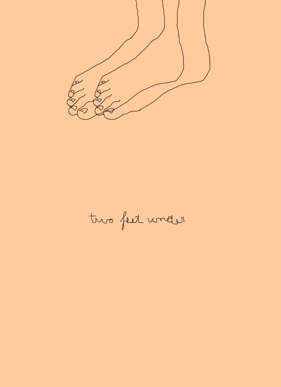 Two feet under.