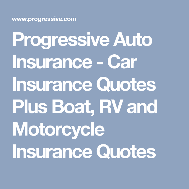 Progressive Auto Insurance Car Insurance Quotes Plus Boat Rv And Motorcycle Insurance Quotes Car Insurance