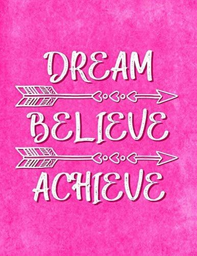 Dream - Believe - Achieve: Motivational Journal for Women to Write In | Inspirational Quotes Inside | Lined Paper | Notebook - Diary for Teen Girls (Journals to Write in for Women)