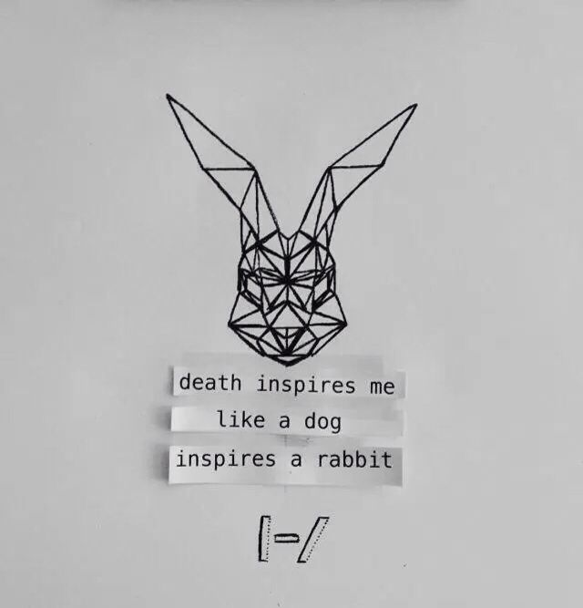 Death Inspires Me Like A Dog Inspires A Rabbit Song