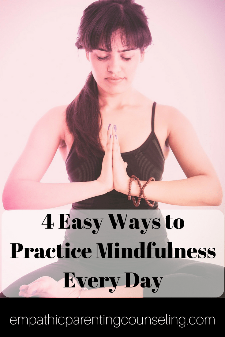 4 Easy Ways to Practice Mindfulness Every Day