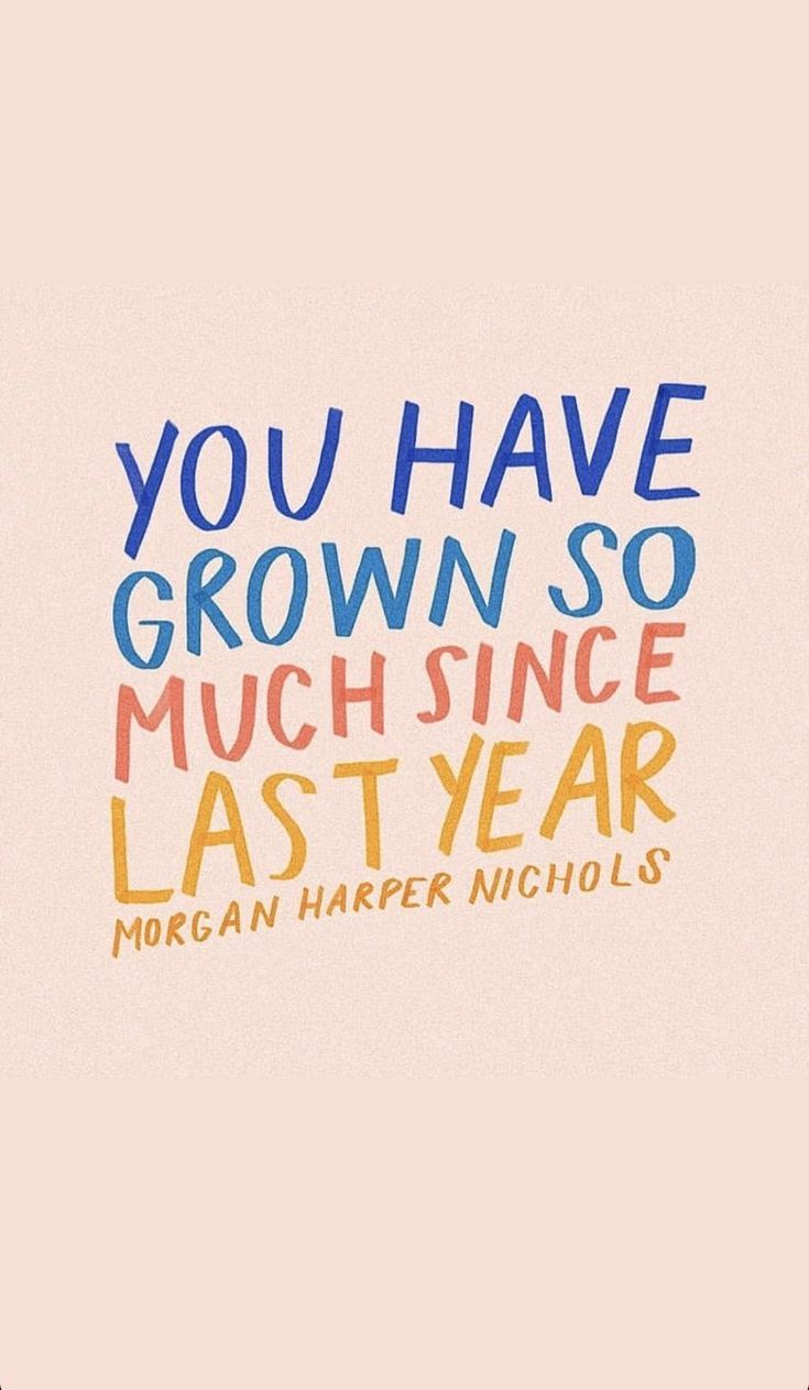 YOU HAVE GROWN SO MUCH SINCE LAST YEAR MORGAN HARPER NICHOLS   I don't own this image