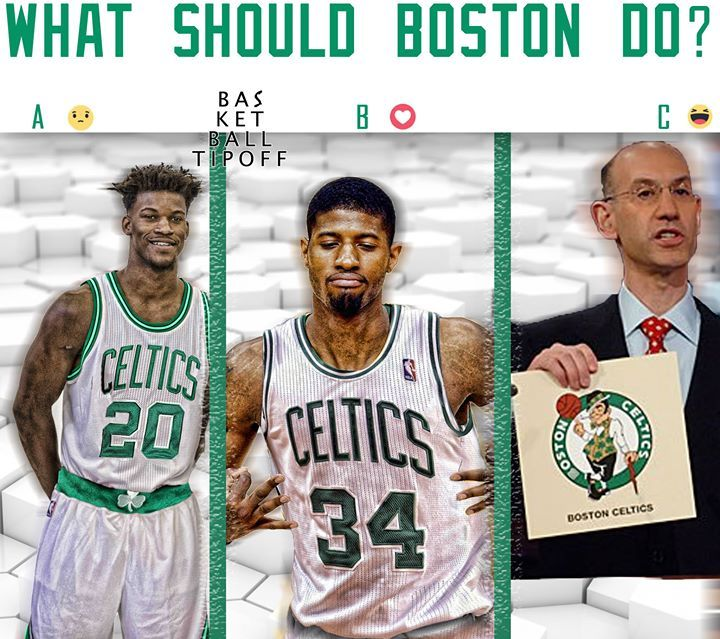 If you are the Boston Celtics what do you do? trade for Jimmy Butler (sad  react) B. Trade for Paul George (heart react) C. Keep your picks for the NBA  draft ...
