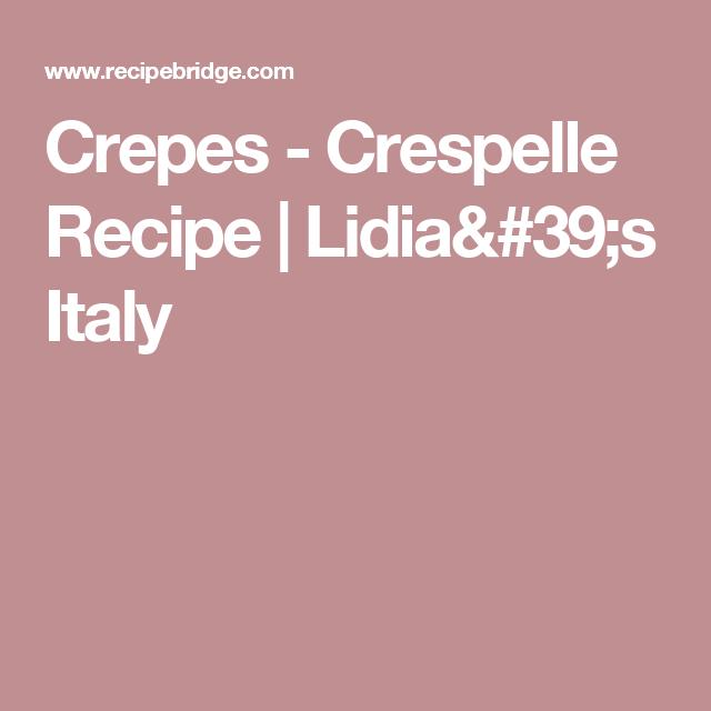 originale i più votati più recenti prodotti di qualità Crepes - Crespelle Recipe | Lidia's Italy | Crespelle recipe ...