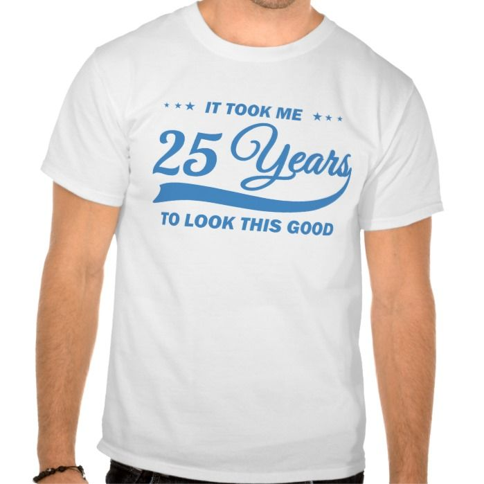 It took me years to look this good 25th birthday tee shirt T Shirt, Hoodie Sweatshirt
