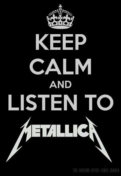 Keep Calm And Listen To Metallica Keep Calm Pinterest Keep