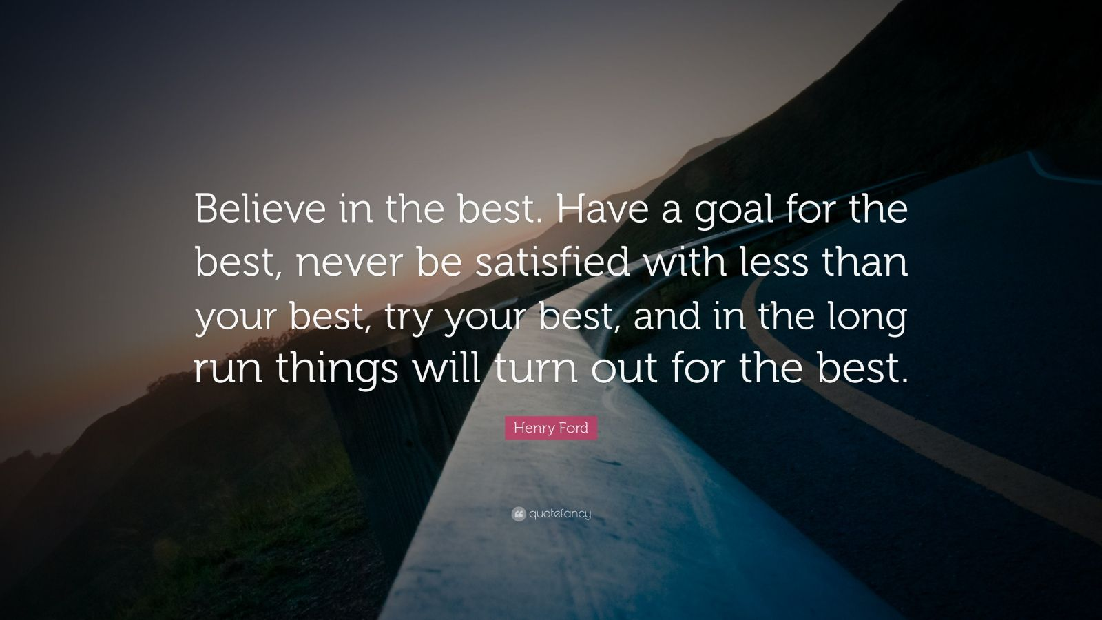 """Ford Quote Henry Ford Quote """"Believe In The Besthave A Goal For The Best"""