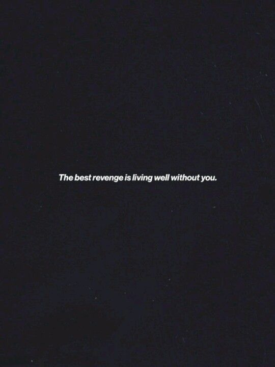 The Best Revenge Is Living Well With Out You Tumblr Short Inspirational Quotes Inspirational Quotes The Best Revenge
