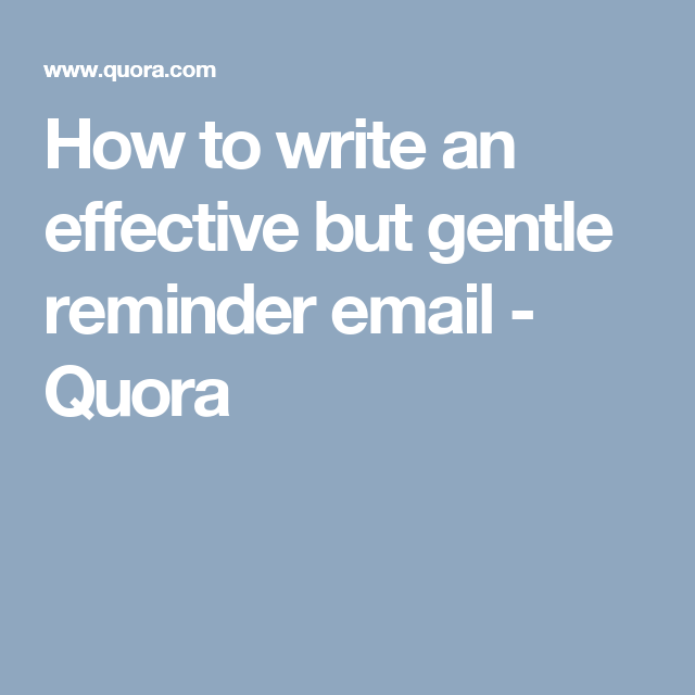 How To Write An Effective But Gentle Reminder Email  Quora