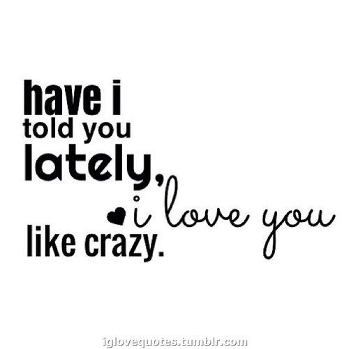 Have I Told You Lately Via Daily Dose Of Love Quotes Here