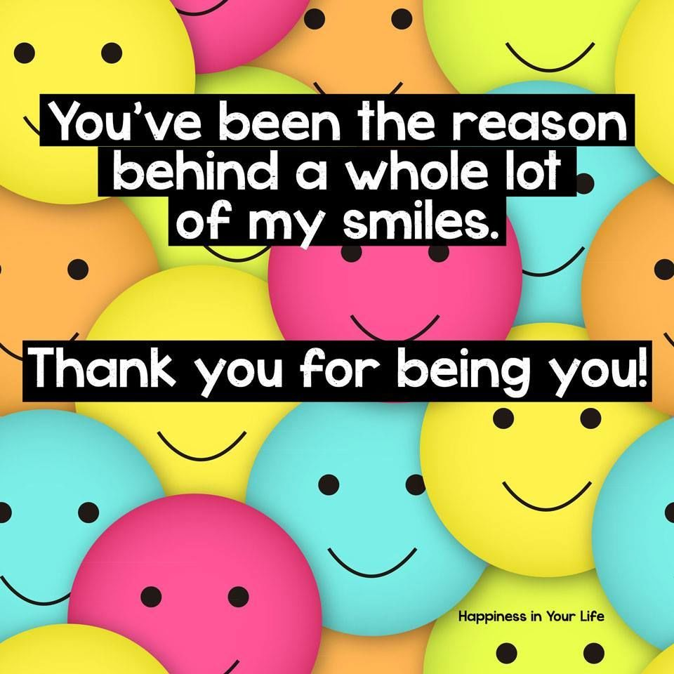 You Ve Been The Reason Behind A Whole Lot Of My Smiles My Smile Quotes Wishes For You I Smile