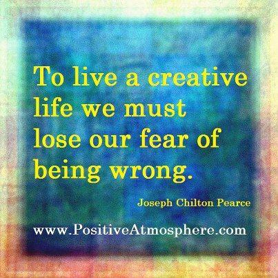 Para vivir una Vida Creativa debemos perder el miedo a Equivocarnos.
