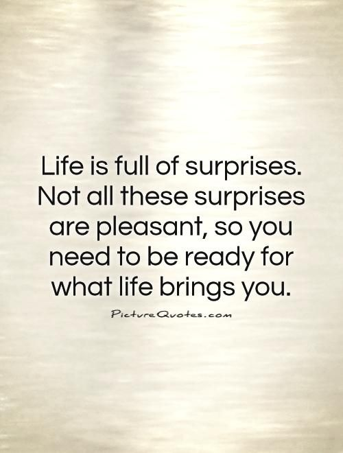 Life Is Full Of Surprises Not All These Surprises Are Pleasant So